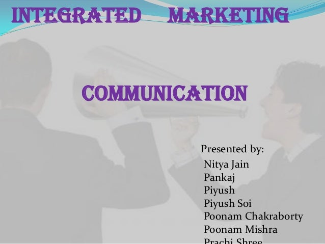 Integrated   Marketing     Communication               Presented by:               Nitya Jain               Pankaj        ...