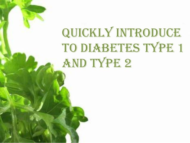 Quickly Introduceto Diabetes type 1and type 2