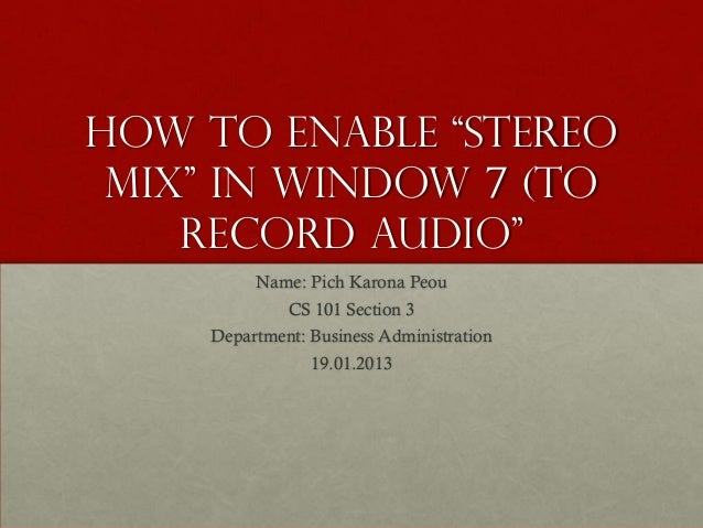 """How to enable """"stereo mix"""" in window 7 (to    record audio""""         Name: Pich Karona Peou             CS 101 Section 3   ..."""