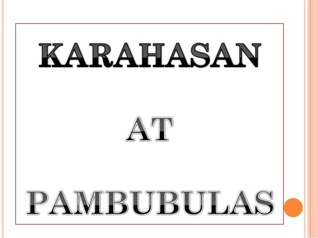 KAHULUGAN NG KARAHASAN   Ang karahasan ay tumutukoy sa gulo o    kasamaan na nagbabadya ng pagkakasakitan .