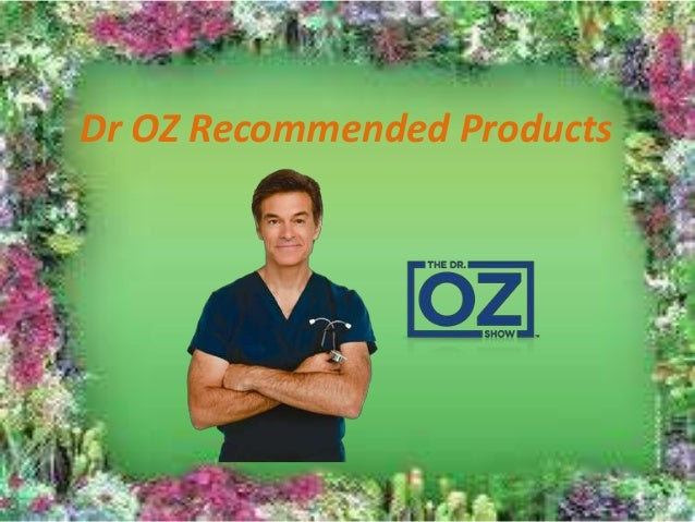 Dr OZ Recommended Products