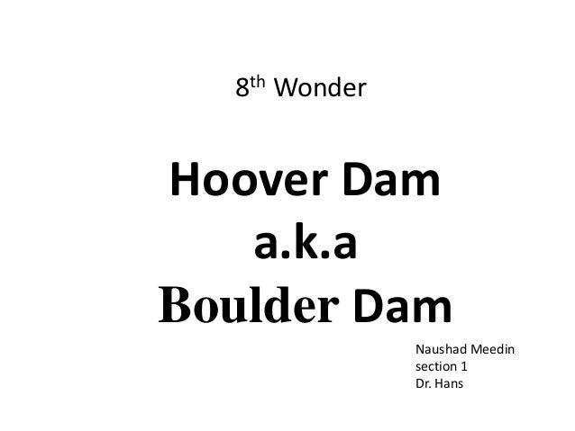 8th WonderHoover Dam   a.k.aBoulder Dam               Naushad Meedin               section 1               Dr. Hans