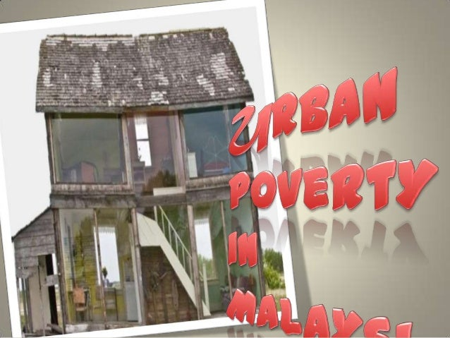 UrbanPovert y is    the state of one who         lacks a certain         amount of material         possessions or money   .