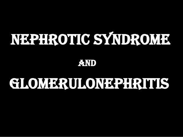 Nephrotic syndrome       andglomerulonephritis