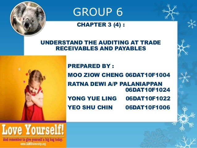 GROUP 6         CHAPTER 3 (4) :UNDERSTAND THE AUDITING AT TRADE   RECEIVABLES AND PAYABLES       PREPARED BY :       MOO Z...