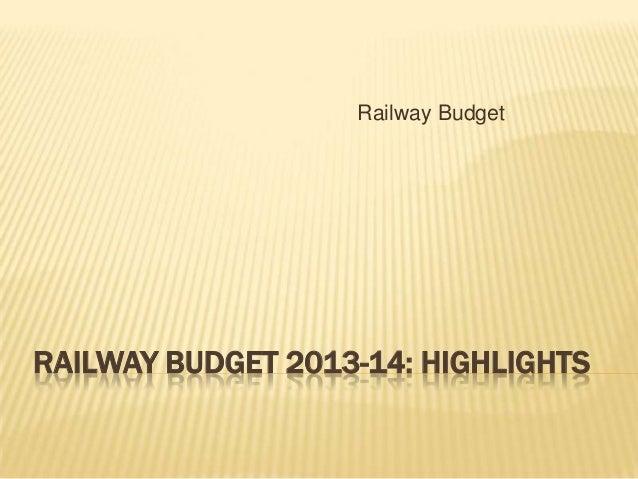 Railway BudgetRAILWAY BUDGET 2013-14: HIGHLIGHTS