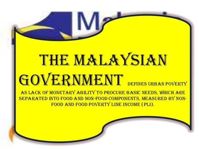 malaysia poverty line Numerous studies have been carried out on poverty in malaysia  2 poverty  estimation in 1995 was based on a poverty line income of rm425 a month for a.