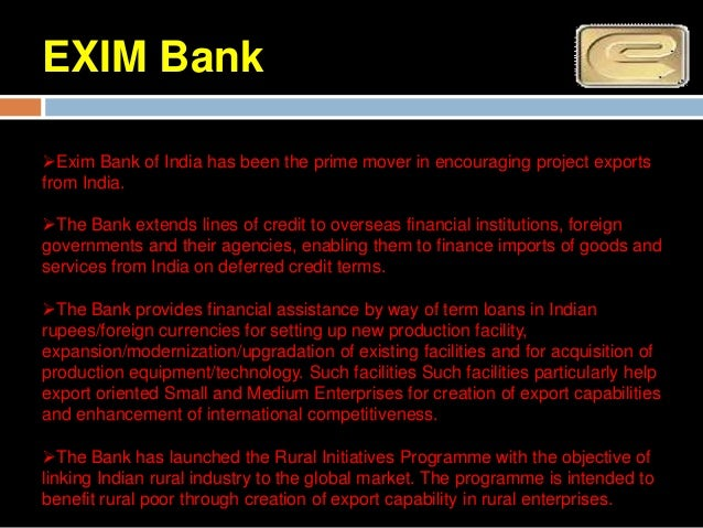 EXIM BankExim Banksupplements itsfinancing programmeswith a wide range ofvalue-addedinformation, advisoryand support serv...