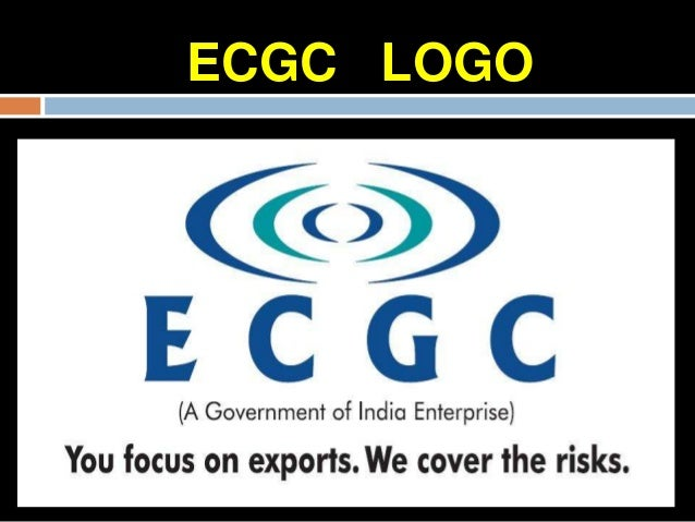 ECGCWhat does ECGC do?Provides a range of credit risk insurance covers toexporters against loss in export of goods andser...