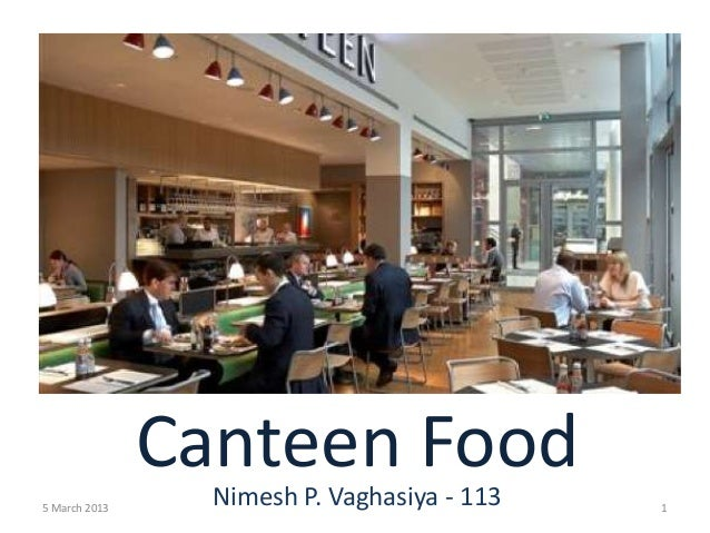 Canteen Food                 Nimesh P. Vaghasiya - 1135 March 2013                                 1