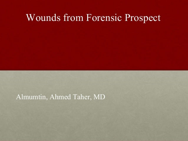 Wounds from Forensic ProspectAlmumtin, Ahmed Taher, MD