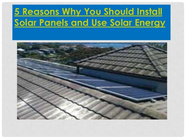 5 Reasons Why You Should InstallSolar Panels and Use Solar Energy