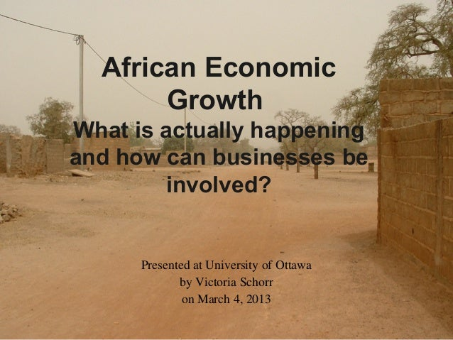 African Economic       GrowthWhat is actually happeningand how can businesses be         involved?      Presented at Unive...