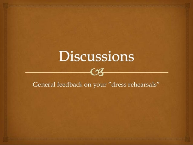 "General feedback on your ""dress rehearsals"""