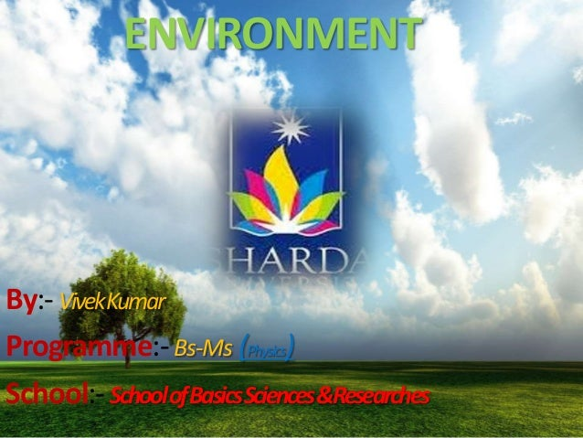 ENVIRONMENTBy:- VivekKumarProgramme:- Bs-Ms (Physics)School:- Schoolof BasicsSciences&Researches