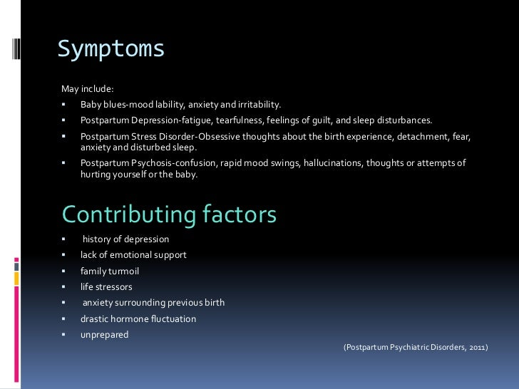 Symptoms<br />May include:<br />Baby blues-mood lability, anxiety and irritability.<br />Postpartum Depression-fatigue, te...