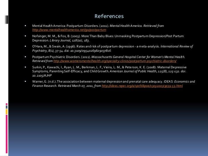 References<br />Mental Health America: Postpartum Disorders. (2011). Mental Health America. Retrieved from http://www.ment...