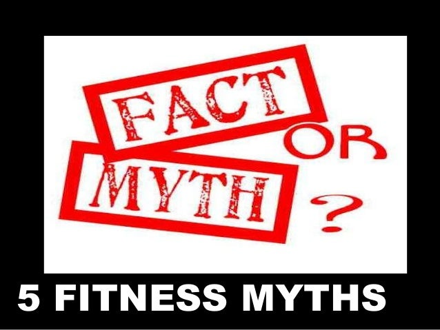 5 FITNESS MYTHS
