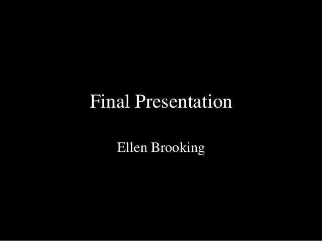 Final PresentationEllen Brooking