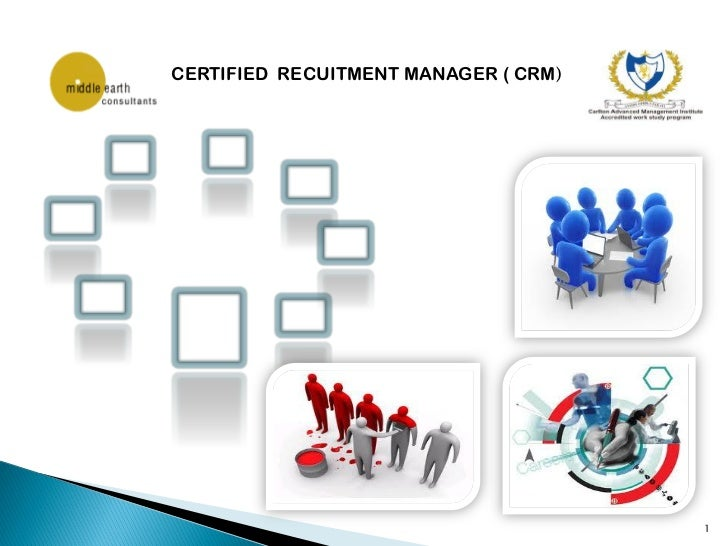 CERTIFIED RECUITMENT MANAGER ( CRM)                                      1