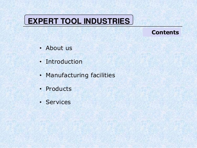 Contents• About us• Introduction• Manufacturing facilities• Products• ServicesEXPERT TOOL INDUSTRIES