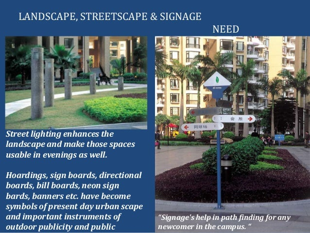 LANDSCAPE, STREETSCAPE & SIGNAGENEEDStreet lighting enhances thelandscape and make those spacesusable in evenings as well....
