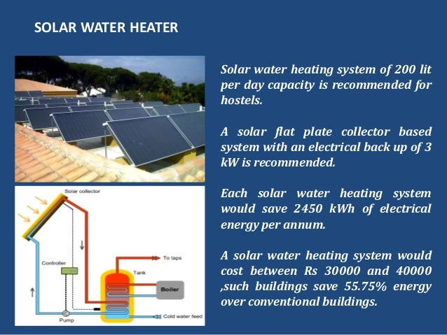 Solar water heating system of 200 litper day capacity is recommended forhostels.A solar flat plate collector basedsystem w...
