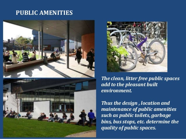The clean, litter free public spacesadd to the pleasant builtenvironment.Thus the design , location andmaintenance of publ...