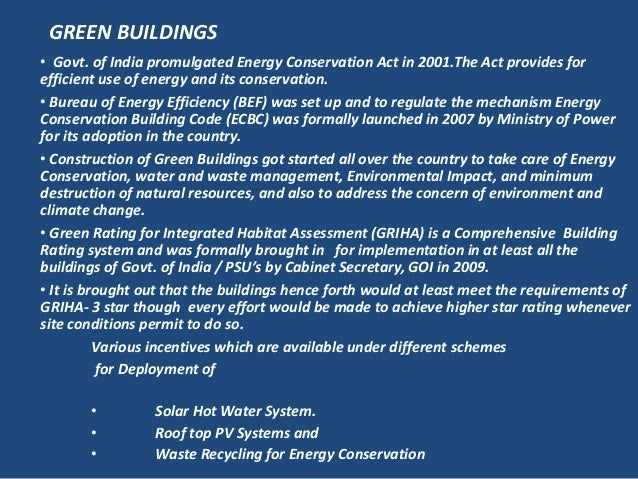 • Govt. of India promulgated Energy Conservation Act in 2001.The Act provides forefficient use of energy and its conservat...