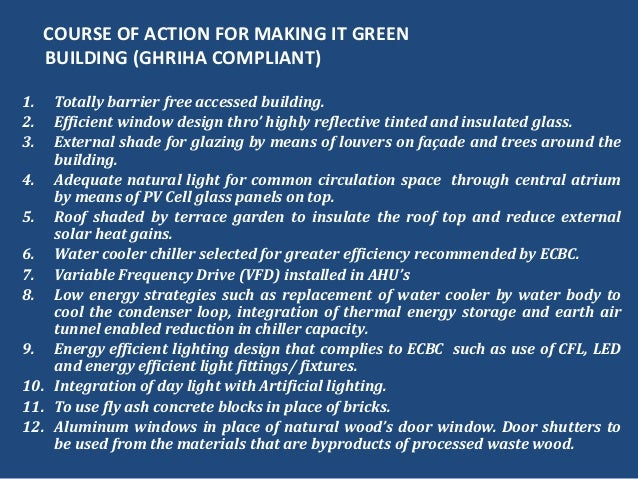 COURSE OF ACTION FOR MAKING IT GREENBUILDING (GHRIHA COMPLIANT)1. Totally barrier free accessed building.2. Efficient wind...