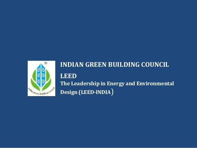 INDIAN GREEN BUILDING COUNCILLEEDThe Leadership in Energy and EnvironmentalDesign (LEED-INDIA)