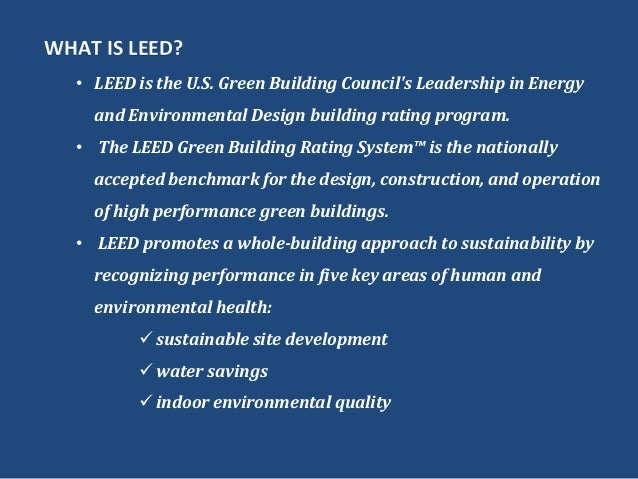WHAT IS LEED?• LEED is the U.S. Green Building Councils Leadership in Energyand Environmental Design building rating progr...