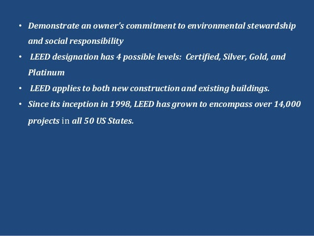 • Demonstrate an owners commitment to environmental stewardshipand social responsibility• LEED designation has 4 possible ...