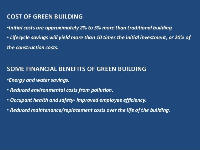 COST OF GREEN BUILDING•Initial costs are approximately 2% to 5% more than traditional building• Lifecycle savings will yie...