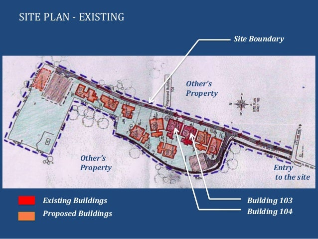 SITE PLAN - EXISTINGBuilding 103Building 104Existing BuildingsProposed BuildingsSite BoundaryEntryto the siteOther'sProper...