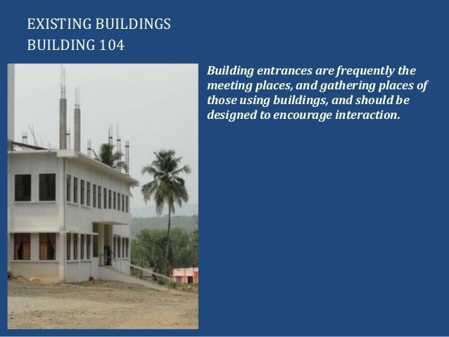 EXISTING BUILDINGSBUILDING 104Building entrances are frequently themeeting places, and gathering places ofthose using buil...