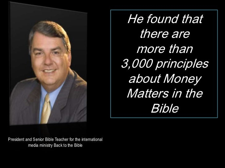 He found that <br />there are <br />more than <br />3,000 principles about Money Matters in the Bible<br />Dr. Woodrow Kro...