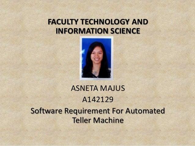 FACULTY TECHNOLOGY ANDINFORMATION SCIENCEASNETA MAJUSA142129Software Requirement For AutomatedTeller Machine