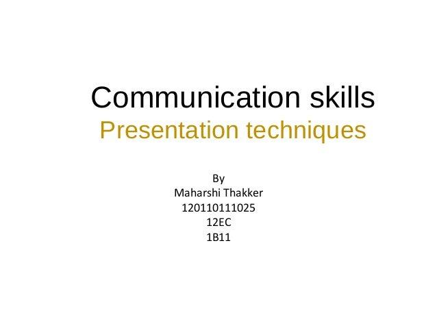 Communication skillsPresentation techniquesByMaharshi Thakker12011011102512EC1B11