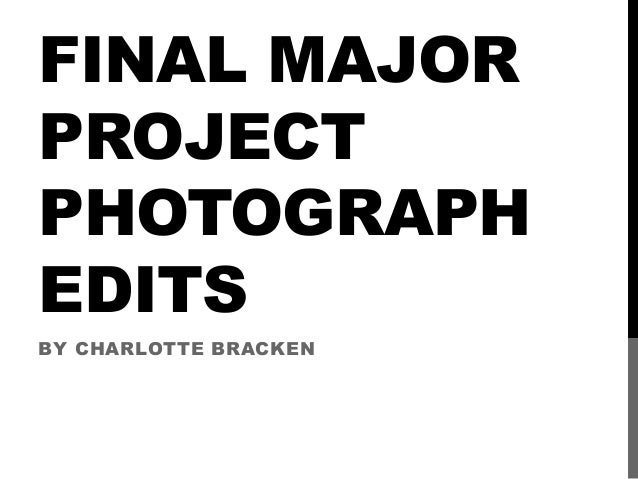 FINAL MAJORPROJECTPHOTOGRAPHEDITSBY CHARLOTTE BRACKEN