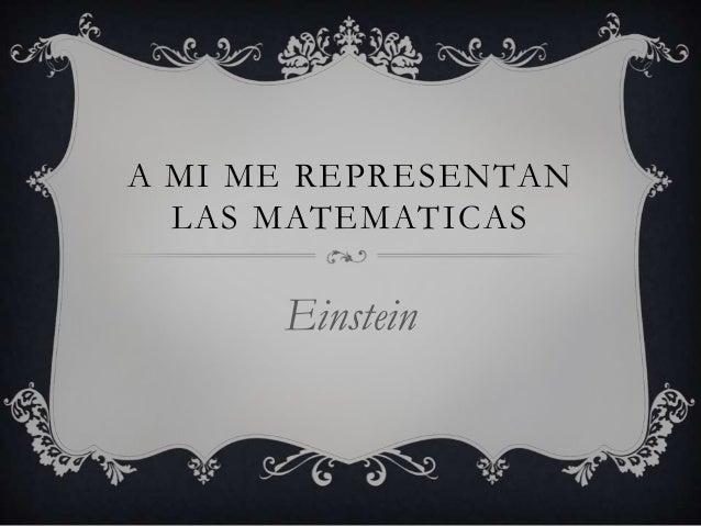 A MI ME REPRESENTANLAS MATEMATICASEinstein