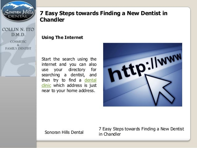 7 Easy Steps towards Finding a New Dentist inChandlerStart the search using theinternet and you can alsouse your directory...