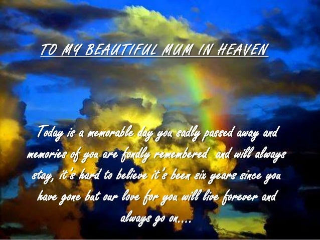 TO MY BEAUTIFUL MUM IN HEAVENToday is a memorable day you sadly passed away andmemories of you are fondly remembered and w...