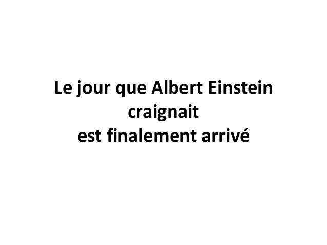 Le jour que Albert Einsteincraignaitest finalement arrivé