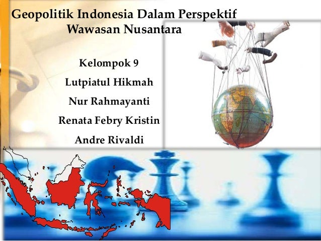 Kelompok 9Lutpiatul HikmahNur RahmayantiRenata Febry KristinAndre RivaldiGeopolitik Indonesia Dalam PerspektifWawasan Nusa...