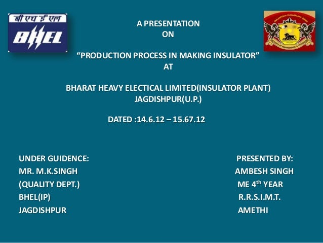 DATED :14.6.12 – 15.67.12UNDER GUIDENCE: PRESENTED BY:MR. M.K.SINGH AMBESH SINGH(QUALITY DEPT.) ME 4th YEARBHEL(IP) R.R.S....