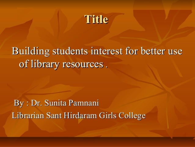 TitleTitleBuilding students interest for better useBuilding students interest for better useof library resourcesof library...