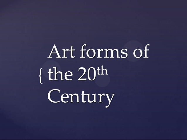 { Art forms of the 20th Century