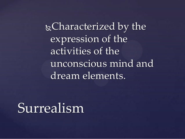 "surrealism and the unconscious mind ""surrealism was a means of reuniting conscious and unconscious realms of experience so completely, that the world of dream and fantasy."