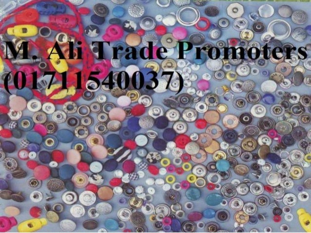 M. Ali Trade Promters • Manufacturer and supplier of garments accessories in Bangladesh, established in 1982. • Manufactur...